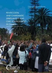 Pentecostal and Charismatic Spiritualities and Civic Engagement in Zambia (ISBN: 9783319970578)