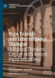 Pope Francis and Interreligious Dialogue: Religious Thinkers Engage with Recent Papal Initiatives (ISBN: 9783319960944)