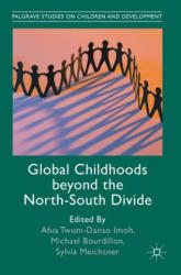 Global Childhoods beyond the North-South Divide - Afua Twum-Danso Imoh, Michael Bourdillon, Sylvia Meichsner (ISBN: 9783319955421)