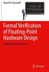 Formal Verification of Floating-Point Hardware Design - A Mathematical Approach (ISBN: 9783319955124)