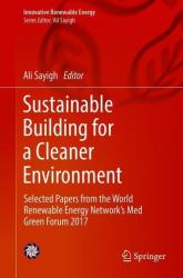 Sustainable Building for a Cleaner Environment - Selected Papers from the World Renewable Energy Network's Med Green Forum 2017 (ISBN: 9783319945941)