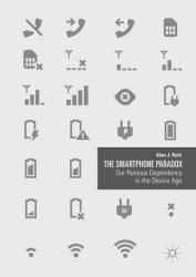 Smartphone Paradox - Our Ruinous Dependency in the Device Age (ISBN: 9783319943183)