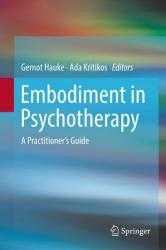Embodiment in Psychotherapy - A Practitioner's Guide (ISBN: 9783319928883)