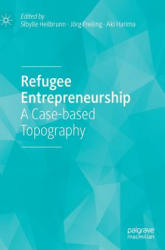 Refugee Entrepreneurship - A Case-based Topography (ISBN: 9783319925332)