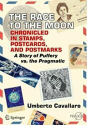 Race to the Moon Chronicled in Stamps, Postcards, and Postmarks - A Story of Puffery vs. the Pragmatic (ISBN: 9783319921525)