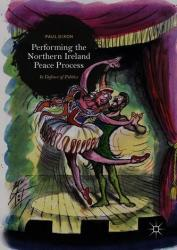 Performing the Northern Ireland Peace Process - In Defence of Politics (ISBN: 9783319913421)