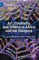 Art, Creativity, and Politics in Africa and the Diaspora (ISBN: 9783319913094)