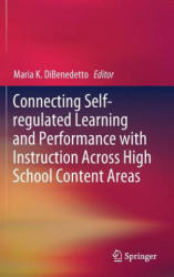 Connecting Self-Regulated Learning and Performance with Instruction Across High School Content Areas - Maria K. Dibenedetto (ISBN: 9783319909264)