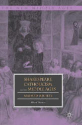 Shakespeare, Catholicism, and the Middle Ages: Maimed Rights (ISBN: 9783319902173)