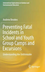 Preventing Fatal Incidents in School and Youth Group Camps and Excursions - Andrew Brookes (ISBN: 9783319898803)