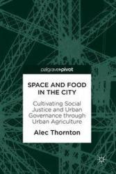 Space and Food in the City: Cultivating Social Justice and Urban Governance Through Urban Agriculture (ISBN: 9783319893235)