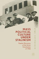 Mass Political Culture Under Stalinism: Popular Discussion of the Soviet Constitution of 1936 (ISBN: 9783319784427)