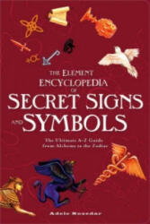 Element Encyclopedia of Secret Signs and Symbols - The Ultimate A-Z Guide from Alchemy to the Zodiac (2009)