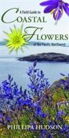 A Field Guide to Coastal Flowers of the Pacific Northwest (2010)