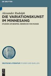 Die Variationskunst Im Minnesang: Studien Am Beispiel Heinrichs Von Rugge (ISBN: 9783110602197)