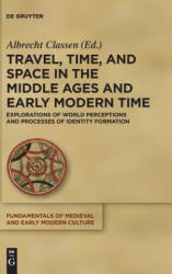 Travel, Time, and Space in the Middle Ages and Early Modern Time: Explorations of World Perceptions and Processes of Identity Formation (ISBN: 9783110595031)