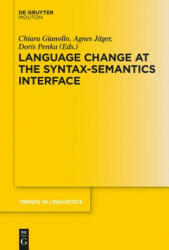 Language Change at the Syntax-Semantics Interface - Chiara Gianollo, Agnes Jäger, Doris Penka (ISBN: 9783110488074)