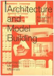 Architecture and Modelbuilding - Concepts, Methods, Materials (ISBN: 9783035614794)