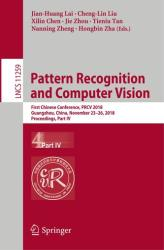 Pattern Recognition and Computer Vision - First Chinese Conference, PRCV 2018, Guangzhou, China, November 23-26, 2018, Proceedings, Part IV (ISBN: 9783030033408)