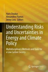 Understanding Risks and Uncertainties in Energy and Climate Policy - Multidisciplinary Methods and Tools for a Low Carbon Society (ISBN: 9783030031510)