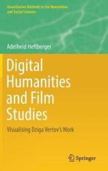 Digital Humanities and Film Studies - Visualising Dziga Vertov's Work (ISBN: 9783030028633)