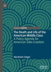 The Death and Life of the American Middle Class: A Policy Agenda for American Jobs Creation (ISBN: 9783030024437)