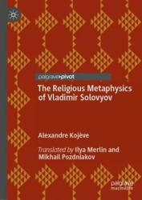 The Religious Metaphysics of Vladimir Solovyov (ISBN: 9783030023386)