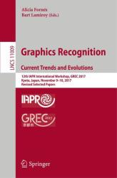 Graphics Recognition. Current Trends and Evolutions - 12th IAPR International Workshop, GREC 2017, Kyoto, Japan, November 9-10, 2017, Revised Selecte (ISBN: 9783030022839)