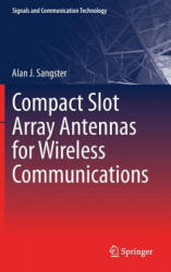 Compact Slot Array Antennas for Wireless Communications - Alan J. Sangster (ISBN: 9783030017521)
