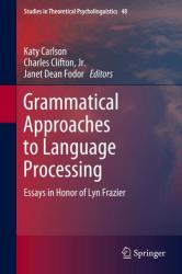 Grammatical Approaches to Language Processing - Essays in Honor of Lyn Frazier (ISBN: 9783030015626)