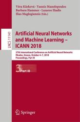 Artificial Neural Networks and Machine Learning - ICANN 2018 - Verá Kurková, Yannis Manolopoulos, Barbara Hammer, Lazaros Iliadis, Ilias Maglogiannis (ISBN: 9783030014230)