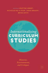 Internationalizing Curriculum Studies - Histories, Environments, and Critiques (ISBN: 9783030013516)