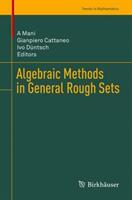 Algebraic Methods in General Rough Sets (ISBN: 9783030011611)