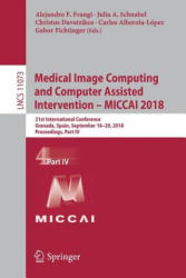 Medical Image Computing and Computer Assisted Intervention - MICCAI 2018 - 21st International Conference, Granada, Spain, September 16-20, 2018, Proc (ISBN: 9783030009366)