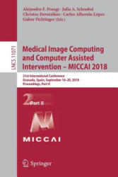 Medical Image Computing and Computer Assisted Intervention - MICCAI 2018 - 21st International Conference, Granada, Spain, September 16-20, 2018, Proc (ISBN: 9783030009335)