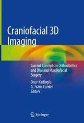 Craniofacial 3D Imaging - Current Concepts in Orthodontics and Oral and Maxillofacial Surgery (ISBN: 9783030007218)