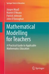 Mathematical Modelling for Teachers - A Practical Guide to Applicable Mathematics Education (ISBN: 9783030004309)