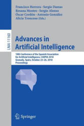 Advances in Artificial Intelligence - 18th Conference of the Spanish Association for Artificial Intelligence, CAEPIA 2018, Granada, Spain, October 23 (ISBN: 9783030003739)