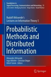 Probabilistic Methods and Distributed Information - Rudolf Ahlswede's Lectures on Information Theory 5 (ISBN: 9783030003104)