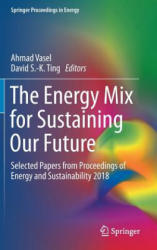 Energy Mix for Sustaining Our Future - Selected Papers from Proceedings of Energy and Sustainability 2018 (ISBN: 9783030001049)