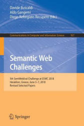 Semantic Web Challenges - 5th SemWebEval Challenge at ESWC 2018, Heraklion, Greece, June 3-7, 2018, Revised Selected Papers (ISBN: 9783030000714)