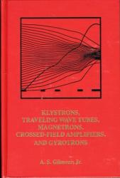 Principles of Klystrons, Traveling Wave Tubes, Magnetrons, Cross-Field Ampliers, and Gyrotrons - A. S. Gilmour (2011)