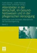 Altersbilder in Der Wirtschaft Im Gesundheitswesen Und in Der Pflegerischen Versorgung - Expertisen Zum Sechsten Altenbericht Der Bundesregierung. Band 2 (2011)
