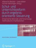 Schul- Und Unterrichtsreform Durch Ergebnisorientierte Steuerung - Empirische Befunde Und Forschungsmethodische Implikationen (2012)