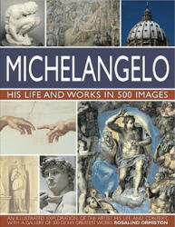 Michelangelo: His Life & Works In 500 Images - Rosalind Ormiston (2011)