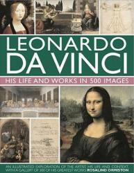 Leonardo Da Vinci: His Life and Works in 500 Images - Rosalind Ormiston (2011)