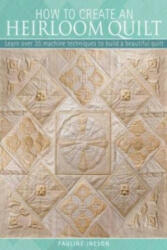 How to Create an Heirloom Quilt - Learn Over 30 Machine Techniques to Build a Beautiful Quilt (2010)
