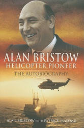 Alan Bristow - Helicopter Pioneer - The Autobiography (2010)