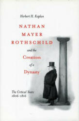Nathan Mayer Rothschild and the Creation of a Dynasty: The Critical Years 1806-1816 (2010)