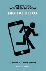 Everything You Need to Know: Digital Detox - Log Off & Log On to Life (ISBN: 9781999748944)